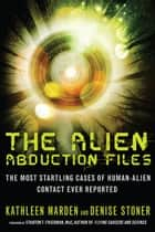 The Alien Abduction Files - The Most Startling Cases of Human Alien Contact Ever Reported ebook by