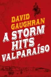 A Storm Hits Valparaiso ebook by David Gaughran