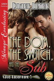 The Dom, the Switch, and the Sub ebook by Diane Leyne