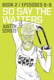 So Say the Waiters Book 2 ebook by Justin Sirois