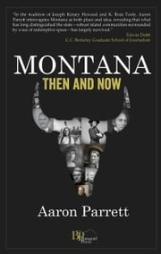 Montana: Then and Now ebook by Aaron Parrett