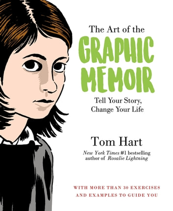 The Art of the Graphic Memoir - Tell Your Story, Change Your Life ebook by Tom Hart