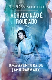 Achado Não É Roubado - As Aventuras de Jane Barnaby ebook by J.J. DiBenedetto