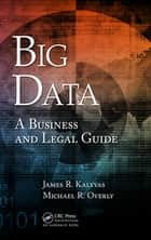 Big Data - A Business and Legal Guide ebook by James R. Kalyvas, Michael R. Overly