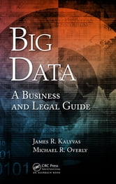 Big Data - A Business and Legal Guide ebook by James R. Kalyvas,Michael R. Overly
