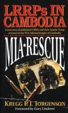 MIA Rescue - LRRPs in Cambodia ebook by Kregg P. Jorgenson