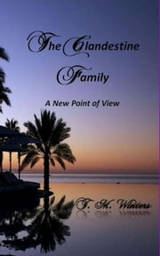 The Clandestine Family - A New Point of View ebook by T. M. Winters