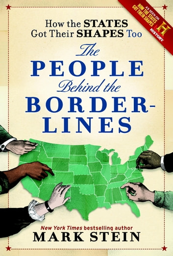 How the States Got Their Shapes Too - The People Behind the Borderlines ebook by Mark Stein