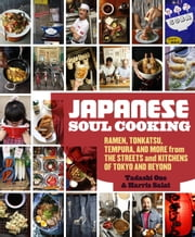 Japanese Soul Cooking - Ramen, Tonkatsu, Tempura, and More from the Streets and Kitchens of Tokyo and Beyond ebook by Tadashi Ono,Harris Salat
