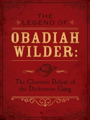 The Legend of Obadiah Wilder - The Glorious Defeat of the Dickenson Gang ebook by Erica Vetsch
