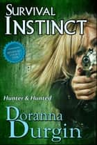 Survival Instinct - Hunter & Hunted, #5 ebook by Doranna Durgin