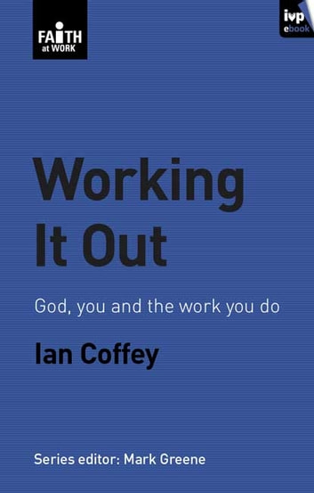 Working it out - God, you and the work you do ebook by Ian Coffey