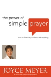 The Power of Simple Prayer - How to Talk with God about Everything ebook by Joyce Meyer