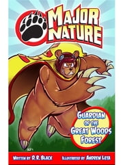 Major Nature: The Guardian of the Great Woods Forest ebook by D. R. Black,Jonathan Miller,Steve Lucarelli