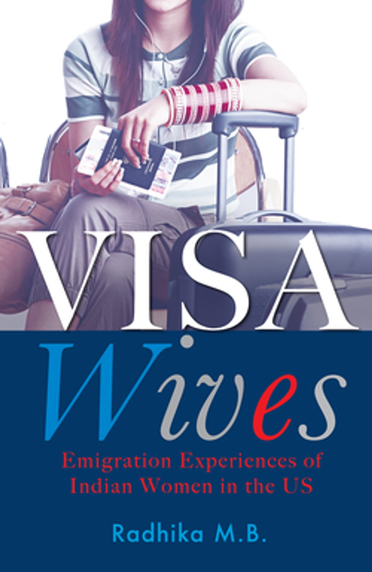 Visa Wives  Emigration Stories Of Indian Women In The Us Ebook By Radhika  Mb