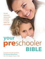 Your Preschooler Bible - The most authoritative and up-to-date source book on caring for toddlers and young children ebook by Richard C. Woolfson