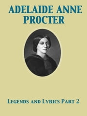 Legends and Lyrics Part 2 ebook by Adelaide Anne Procter