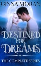 Destined for Dreams: The Complete Series Box Set ebook by Ginna Moran