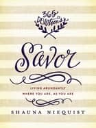 Savor - Living Abundantly Where You Are, As You Are ekitaplar by Shauna Niequist