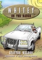Whitey on the Ranch ebook by Stayton Weldon, Illustrated by: Susan Anderson-Shorter