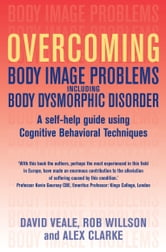 Overcoming Body Image Problems including Body Dysmorphic Disorder ebook by Alex Clarke,Rob Willson,David Veale