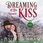 Dreaming of His Snowed In Kiss - Cowboy Mountain Christmas, Small Town Sweet Romance, Book 4 audiobook by Jessie Gussman