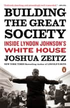 Building the Great Society - Inside Lyndon Johnson's White House ebook by Joshua Zeitz