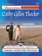 Taking Over The Tycoon (Mills & Boon Love Inspired) (The Deveraux Legacy, Book 6) ebook by Cathy Gillen Thacker