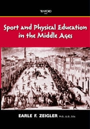 Sport and Physical Education in the Middle Ages ebook by Zeigler,Earle F.