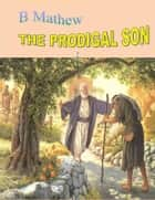 The Prodigal Son ebook by b mathew