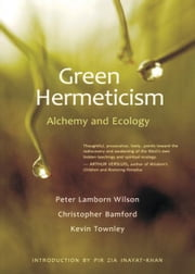 Green Hermeticism: Alchemy and Ecology ebook by Peter Lamborn Wilson, Christopher Bamford