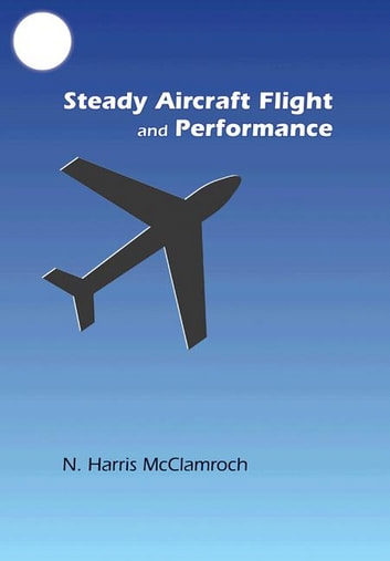 Steady Aircraft Flight and Performance ebook by N. Harris McClamroch