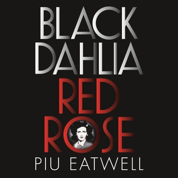 Black Dahlia, Red Rose - A 'Times Book of the Year' audiobook by Piu Eatwell