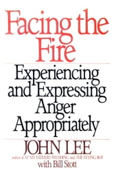 Facing the Fire - Experiencing and Expressing Anger Appropriately ebook by John Lee,William Stott