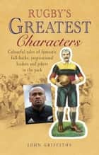 Rugby's Greatest Characters ebook by John Griffiths