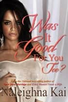 Was it Good for You Too? ebook by Naleighna Kai