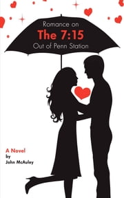 Romance on The 7:15 Out of Penn Station ebook by John McAuley