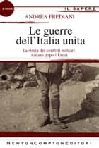 Le guerre dell'Italia unita ebook by Andrea Frediani