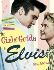 The Girls' Guide to Elvis - The Clothes, The Hair, The Women, and More! ebook by Kim Adelman