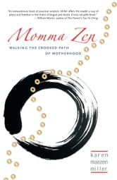 Momma Zen: Walking the Crooked Path of Motherhood ebook by Karen Maezen Miller