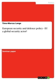 European security and defence policy - EU a global security actor? - EU a global security actor? ebook by Timo-Marcus Lange