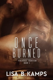 Once Burned - Firehouse Fourteen, #1 ebook by Lisa B. Kamps
