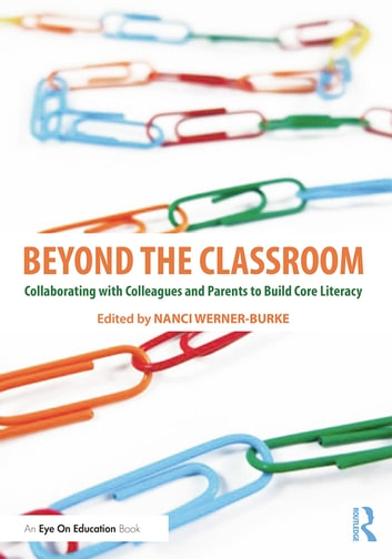 Beyond the Classroom - Collaborating with Colleagues and Parents to Build Core Literacy ebook by