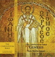 The Chrysostom Bible - Genesis: A Commentary ebook by Tarazi, Paul Nadim