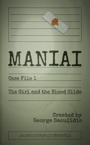 Maniai Case File 1 - The Girl And The Blood Slide ebook by George Saoulidis