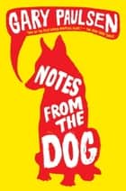 Notes from the Dog ebook by Gary Paulsen