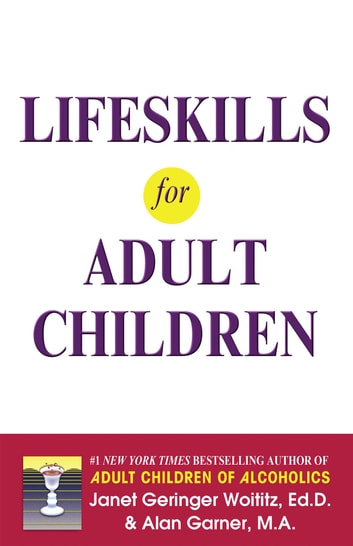 Lifeskills for Adult Children ebook by Alan Garner, MA,Dr. Janet G. Woititz, EdD