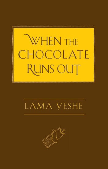 When the Chocolate Runs Out ebook by Lama Thubten Yeshe