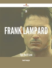 36 Frank Lampard Tips You'll Love ebook by Jennifer Pennington