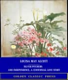Silver Pitchers: and Independence, a Centennial Love Story ebook by Louisa May Alcott